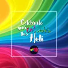 If wishes would have come in rainbow colors then we would send you the brightest one, to wish you Happy Holi.
