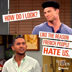 How do you think he looks? | Baby Daddy Quotes
