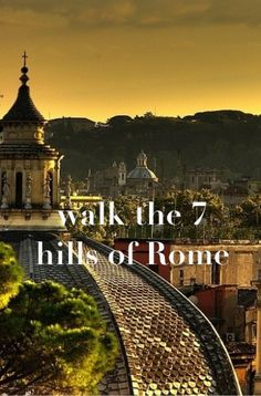 walk the 7 hills of Rome