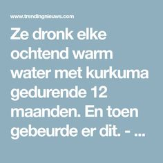 Ze dronk elke ochtend warm water met kurkuma gedurende 12 maanden. En toen gebeurde er dit. - Trendingnieuws Health Remedies, Home Remedies, Natural Remedies, Food N, Food And Drink, Healthy Life, Healthy Living, Spiritual Health, Lose Fat