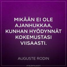 Mikään ei ole ajanhukkaa, kunhan hyödynnät kokemustasi viisaasti. — Auguste Rodin