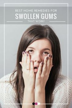 Time to uncover the best home remedies for swollen gums that actually work!