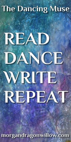 The Dancing Muse: Writing Prompts and Inspiration. READ.DANCE.WRITE.REPEAT. http://morgandragonwillow.com
