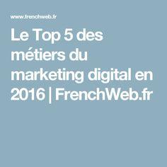 Le Top 5 des métiers du marketing digital en 2016 | FrenchWeb.fr Top Les, Digital Marketing