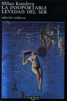 La Insoportable Levedad del Ser (The Unbearable Lightness of Being) by Milan Kundera I Love Books, Great Books, Books To Read, My Books, Book Writer, Book Reader, Book Authors, Grand Prix, Milan Kundera