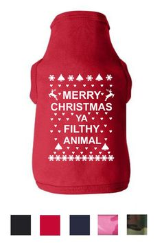 Merry Christmas Ya Filthy Animal Dog Shirt Happy by TeesToPlease, $13.99  Trixie and Jager need this!!