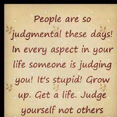 People need to get to know someone before they sit there and judge them
