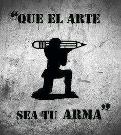 """May the art be your gun."""