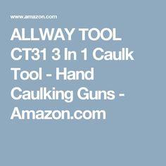 ALLWAY TOOL CT31 3 In 1 Caulk Tool - Hand Caulking Guns - Amazon.com