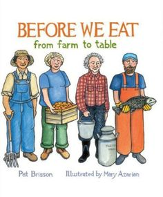 Before We Eat: From Farm to Table by Pat Brisson, illustrated by Mary Azarian (Tilbury House, 2014) // The Eric Carle Museum of Picture Book Art