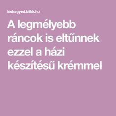 A legmélyebb ráncok is eltűnnek ezzel a házi készítésű krémmel Anti Aging, Diy And Crafts, Hair Beauty, Skin Care, Diet, Makeup, Face, Lightning, Health