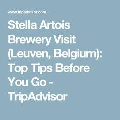 Stella Artois Brewery Visit (Leuven, Belgium): Top Tips Before You Go - TripAdvisor