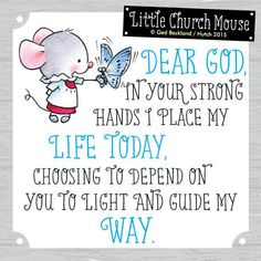 ♡♡♡ Dear God, in your strong hands I place my Life Today, choosing to depend on you to light and guide my Way.Little Church Mouse 4 August 2015 ♡♡♡ . Prayer Quotes, Faith Quotes, Bible Quotes, Bible Verses, Motivational Quotes, Inspirational Quotes, Scriptures, Modest Mouse, Religious Quotes