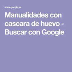 Manualidades con cascara de huevo - Buscar con Google