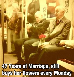 47 years of marriage and still buys her flowers every monday. Awe :)