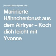 Marinierte Hähnchenbrust aus dem Airfryer – Koch dich leicht mit Yvonne Tefal Actifry, Air Fryer Recipes, Food And Drink, About Me Blog, Grill, Yoga Fitness, Pop, Recipe, Cooking Recipes
