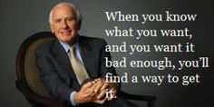 Find A Way To Get What You Want In Life... http://HowToCreateOnlineWealth.com/personal-development