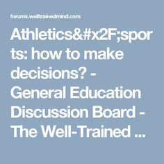 Athletics/sports: how to make decisions? - General Education Discussion Board - The Well-Trained Mind Community