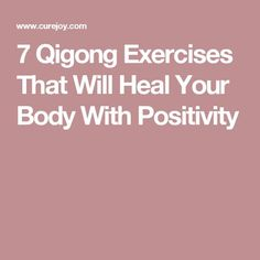 7 Qigong Exercises That Will Heal Your Body With Positivity