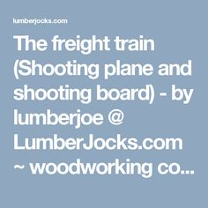 The freight train (Shooting plane and shooting board) - by lumberjoe @ LumberJocks.com ~ woodworking community