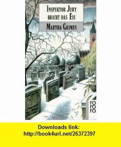 Inspektor Jury bricht das Eis. Roman. (German Edition) (9783499122576) Martha Grimes , ISBN-10: 349912257X  , ISBN-13: 978-3499122576 ,  , tutorials , pdf , ebook , torrent , downloads , rapidshare , filesonic , hotfile , megaupload , fileserve