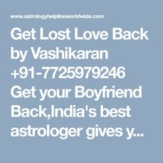 Get Lost Love Back by Vashikaran +91-7725979246 Get your Boyfriend Back,India's best astrologer gives you best solution with complete astrology services in india, usa, uk, canada,