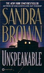 Unspeakable by Sandra Brown..probably my favorite book by her