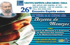 Centro Espírita Léon Denis / CEAA Convia para o 26o.Encontro Espírita sobre a A Vida e a Obra de Bezerra de Menezes - RJ - http://www.agendaespiritabrasil.com.br/2015/08/15/centro-espirita-leon-denis-ceaa-convia-para-o-26o-encontro-espirita-sobre-a-a-vida-e-a-obra-de-bezerra-de-menezes-rj/