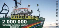 2 000 000 podpisů pod arktickou peticí! DĚKUJEME! Díky Vám jsme ukázali, že záchrana Arktidy je důležitá pro čím dál tím více lidí. Pozvěte ještě dnes své přátele, aby se k nám přidali na www.savethearctic.org.