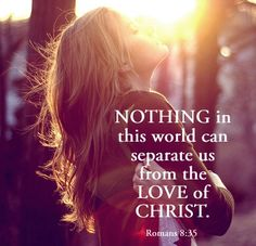 Nothing in this world can separate us from the Love of Christ. Praise The Lords, Praise God, Godly Woman, Jesus Loves, Christian Quotes, Christian Life, Christian Dating, Christian Girls, Word Of God