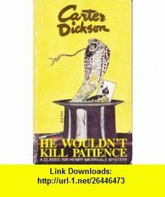 He Wouldnt Kill Patience (9780930330866) Carter Dickson , ISBN-10: 0930330862  , ISBN-13: 978-0930330866 ,  , tutorials , pdf , ebook , torrent , downloads , rapidshare , filesonic , hotfile , megaupload , fileserve