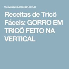 Receitas de Tricô Fáceis: GORRO EM TRICÔ FEITO NA VERTICAL