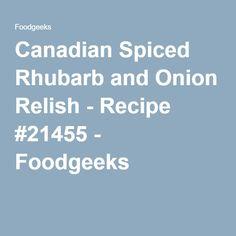Canadian Spiced Rhubarb and Onion Relish - Recipe #21455 - Foodgeeks