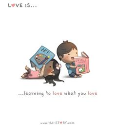 Love is...  ...learning to love what you love  #HJ-Story.com