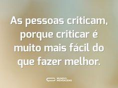 As pessoas criticam, porque criticar é muito mais fácil do que fazer melhor. Peace Love And Understanding, Cool Phrases, Perfection Quotes, More Than Words, Good Vibes Only, Positive Thoughts, Beautiful Words, Peace And Love, Sentences