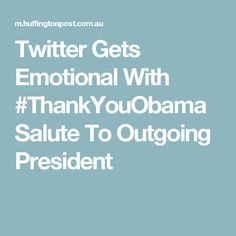 Twitter Gets Emotional With #ThankYouObama Salute To Outgoing President