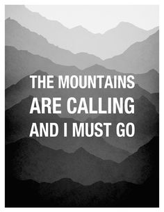Black and White Print - The Mountains are calling and I must go, John Muir Quote, Typographical Print. $18.00, via Etsy.