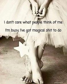 Afbeeldingsresultaat voor i don't care what people think of me, i'am busy. i've got magical shit to do Great Quotes, Quotes To Live By, Me Quotes, Motivational Quotes, Funny Quotes, Inspirational Quotes, Affirmations, Think Of Me, Life Lessons