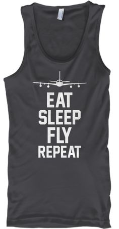 459bb4624c Eat Sleep Fly Repeat Charcoal Tank Top Front Pilot T Shirt, Aviation  Quotes, Cheapest