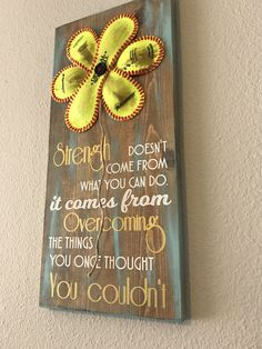 Strength Doesn't Come from What you can do, Baseball/Softball Sign Decor, Inspirational Quote, Baseball Softball Flower Yellow Softball by NARSCH on Etsy