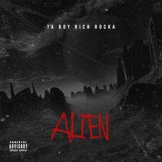 Ya Boy Rich Rocka - Alien (2016) Album Zip Download | Leaked Album || Latest English Music Free Download Site