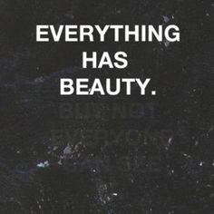 "#Gratitude #Inspiration ""Everything has beauty but not everyone can see."""