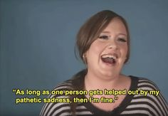 And when she let the world know that her music is here to help and heal. | 21 Times Adele Was Actually Fucking Hilarious