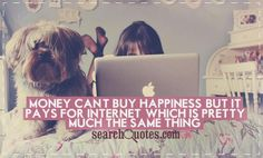 Funny Quote Money Can't Buy Happiness But It Pays For Internet #Quotes