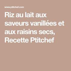 Riz au lait aux saveurs vanillées et aux raisins secs, Recette Ptitchef