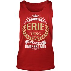 ERIE .Its an ERIE Thing You Wouldnt Understand - ERIE Shirt, ERIE Hoodie, ERIE Hoodies, ERIE Year, ERIE Name, ERIE Birthday #gift #ideas #Popular #Everything #Videos #Shop #Animals #pets #Architecture #Art #Cars #motorcycles #Celebrities #DIY #crafts #Design #Education #Entertainment #Food #drink #Gardening #Geek #Hair #beauty #Health #fitness #History #Holidays #events #Home decor #Humor #Illustrations #posters #Kids #parenting #Men #Outdoors #Photography #Products #Quotes #Science #nature…
