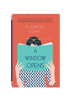 With A Window Opens, debut novelist Elisabeth Egan has created a protagonist for the Lean In generation.
