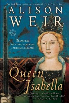 """Read """"Queen Isabella Treachery, Adultery, and Murder in Medieval England"""" by Alison Weir available from Rakuten Kobo. BONUS: This edition contains an excerpt from Alison Weir's Mary Boleyn. In this vibrant biography, acclaimed author Alis. Random House, Philip Iv Of France, Alison Weir, Eleanor Of Aquitaine, Queen Isabella, Queen Anne, Plantagenet, She Wolf, Queen Of England"""