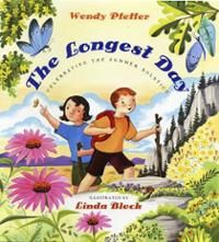 The Longest Day: Celebrating the Summer Solstice, by Wendy Pfeffer, illustrated by Linda Bleck