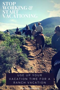 Do you make the most of your vacation time? Head for a dude ranch where you can stop working and start vacationing. The best ranches to get away from it all.